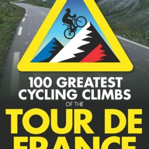 100-Greatest-Cycling-Climbs-of-the-Tour-de-France-A-Cyclists-Guide-to-Riding-the-Mountains-of-the-Tour-0